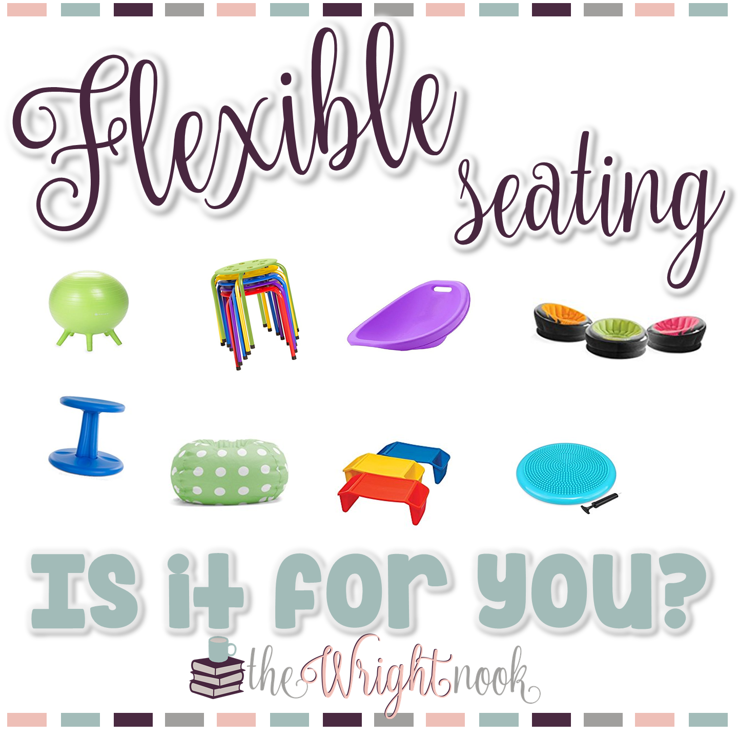 Flexible Seating Is It For You The Wright Nook